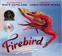 FIREBIRD, by Misty Copeland. Illustrated by Christopher Myers.